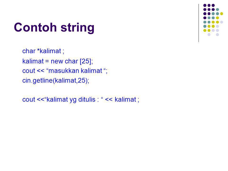 Contoh string char *kalimat ; kalimat = new char [25];